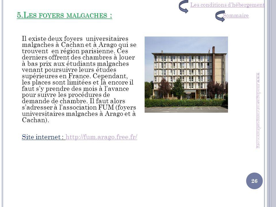 5.L ES FOYERS MALGACHES : Il existe deux foyers universitaires malgaches à Cachan et à Arago qui se trouvent en région parisienne. Ces derniers offren