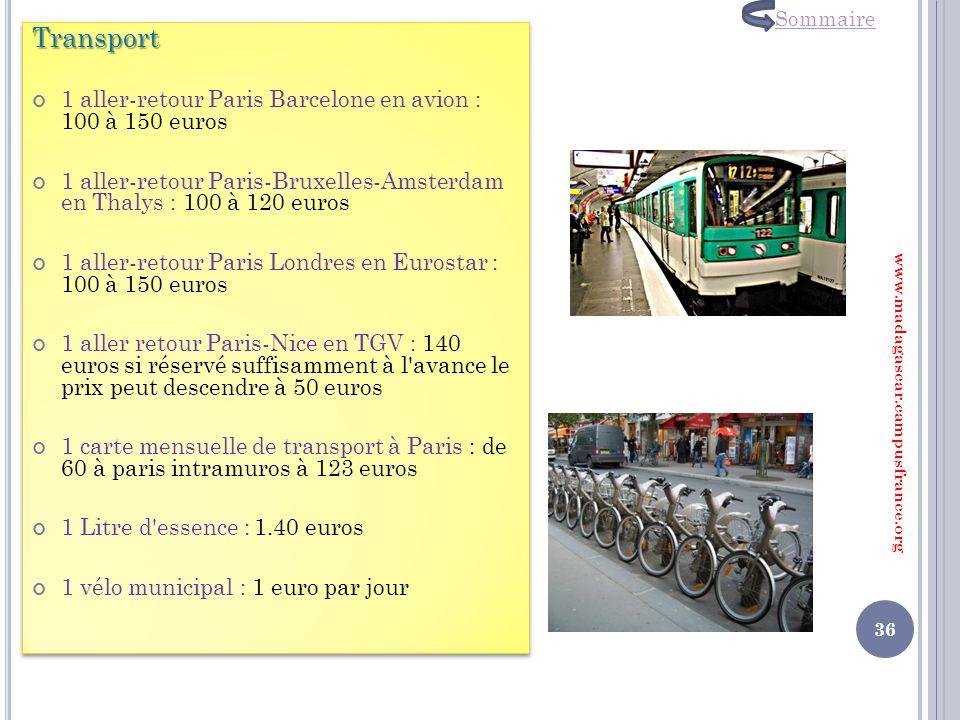 Transport 1 aller-retour Paris Barcelone en avion : 100 à 150 euros 1 aller-retour Paris-Bruxelles-Amsterdam en Thalys : 100 à 120 euros 1 aller-retou