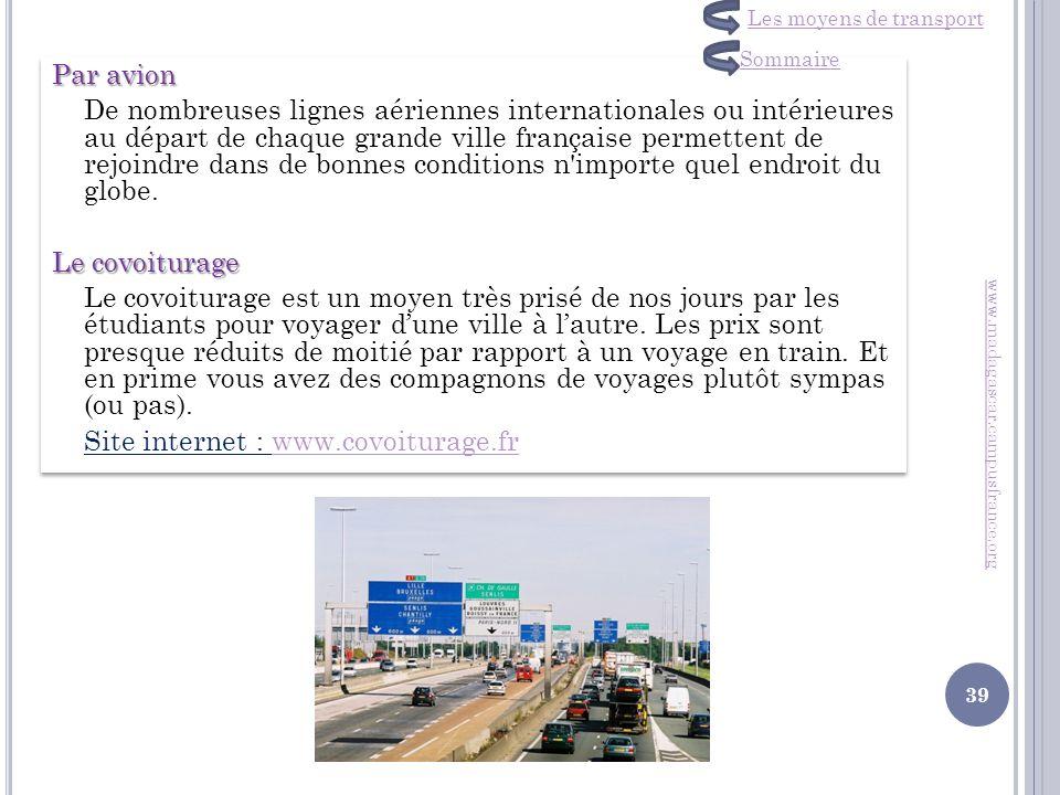 Par avion De nombreuses lignes aériennes internationales ou intérieures au départ de chaque grande ville française permettent de rejoindre dans de bon