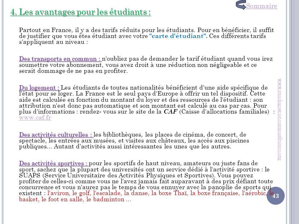 4. Les avantages pour les étudiants : Partout en France, il y a des tarifs réduits pour les étudiants. Pour en bénéficier, il suffit de justifier que