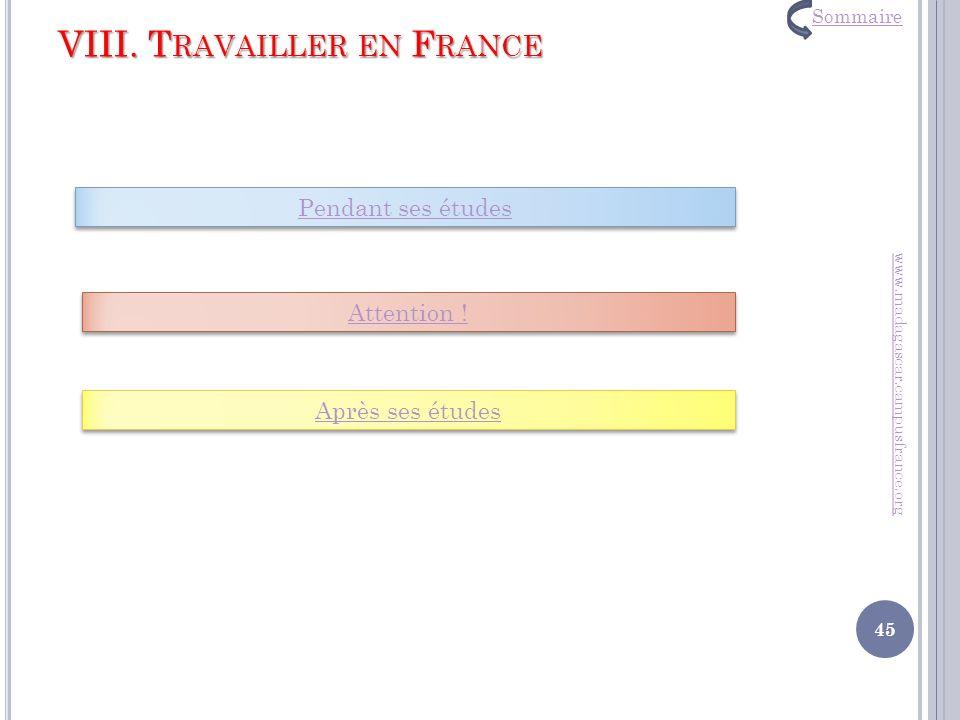 VIII. T RAVAILLER EN F RANCE www.madagascar.campusfrance.org Pendant ses études Attention ! Après ses études 45 Sommaire