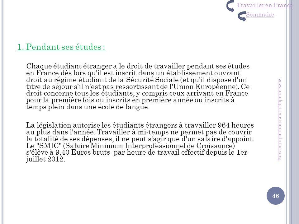 www.madagascar.campusfrance.org 1. Pendant ses études : Chaque étudiant étranger a le droit de travailler pendant ses études en France dès lors qu'il