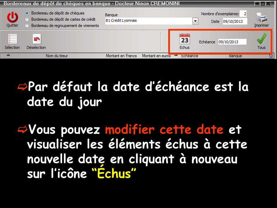 Par défaut la date déchéance est la date du jour Vous pouvez modifier cette date et visualiser les éléments échus à cette nouvelle date en cliquant à nouveau sur licône Échus