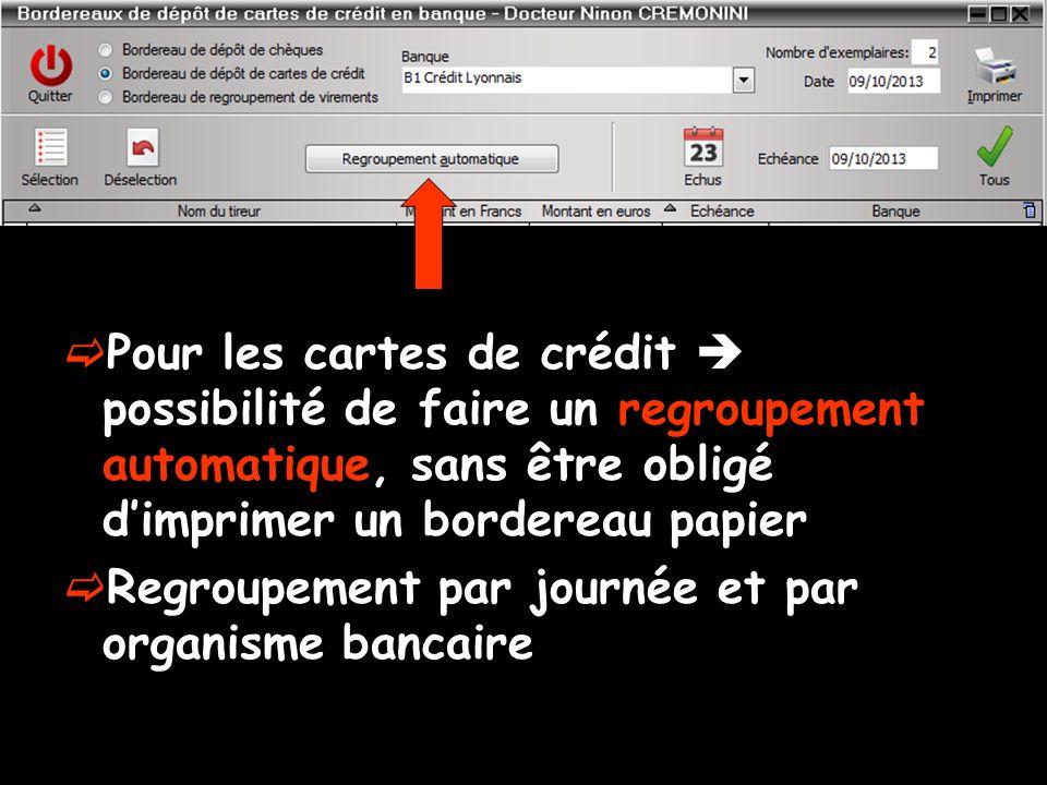 Pour les cartes de crédit possibilité de faire un regroupement automatique, sans être obligé dimprimer un bordereau papier Regroupement par journée et par organisme bancaire