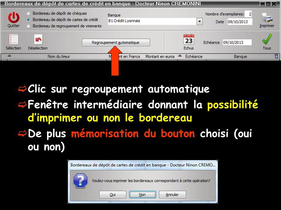 Clic sur regroupement automatique Fenêtre intermédiaire donnant la possibilité dimprimer ou non le bordereau De plus mémorisation du bouton choisi (oui ou non)