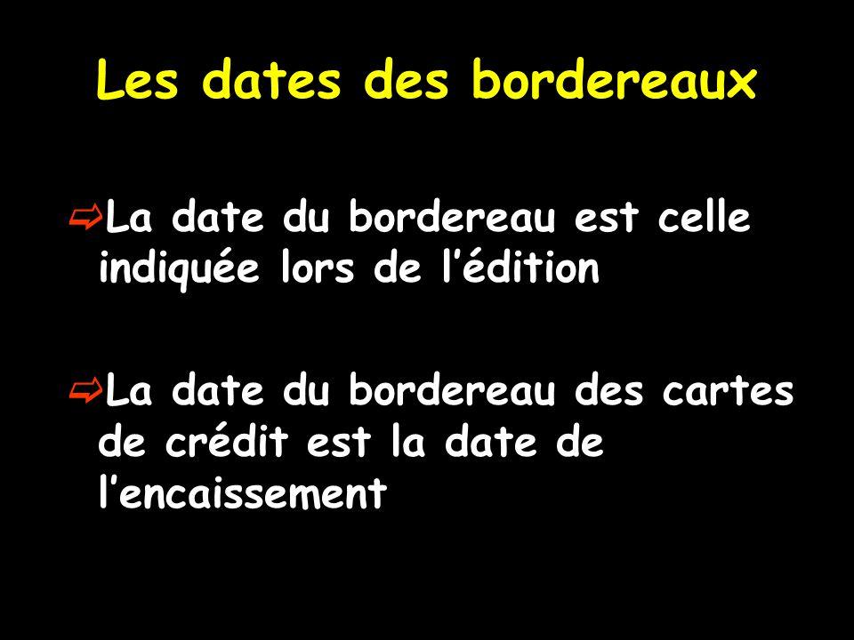Les dates des bordereaux La date du bordereau est celle indiquée lors de lédition La date du bordereau des cartes de crédit est la date de lencaissement