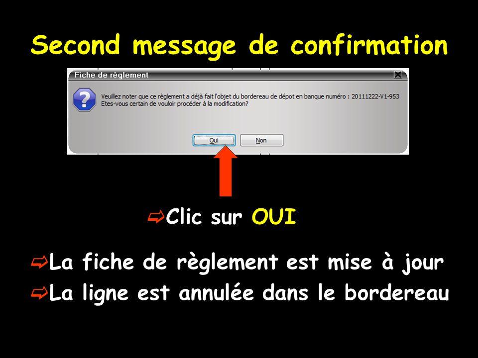 Second message de confirmation Clic sur OUI La fiche de règlement est mise à jour La ligne est annulée dans le bordereau