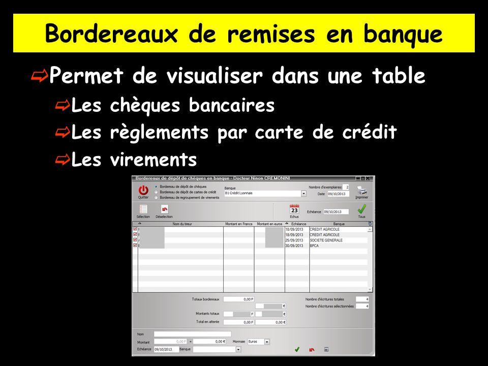 Permet de visualiser dans une table Les chèques bancaires Les règlements par carte de crédit Les virements Bordereaux de remises en banque