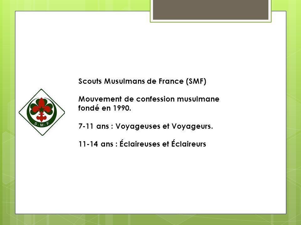 Scouts Musulmans de France (SMF) Mouvement de confession musulmane fondé en 1990. 7-11 ans : Voyageuses et Voyageurs. 11-14 ans : Éclaireuses et Éclai
