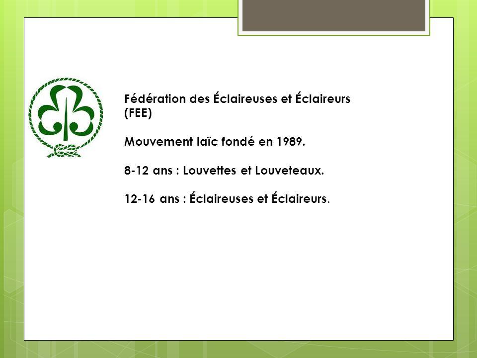 Fédération des Éclaireuses et Éclaireurs (FEE) Mouvement laïc fondé en 1989. 8-12 ans : Louvettes et Louveteaux. 12-16 ans : Éclaireuses et Éclaireurs