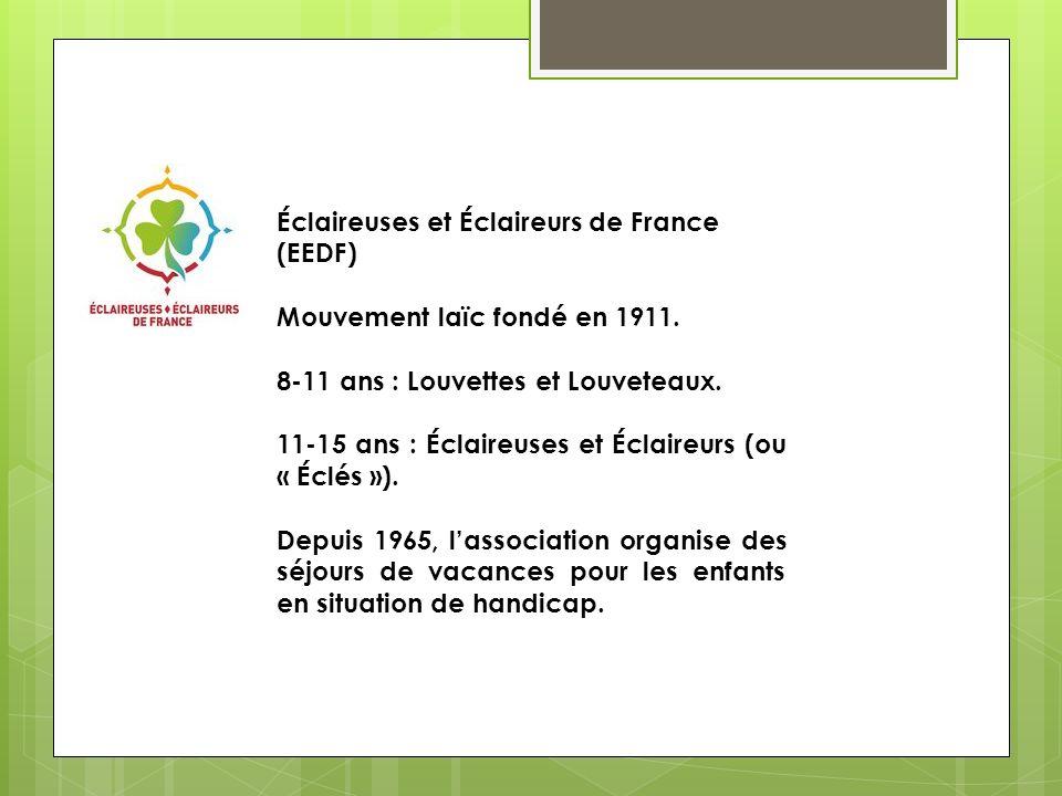 Éclaireuses et Éclaireurs de France (EEDF) Mouvement laïc fondé en 1911. 8-11 ans : Louvettes et Louveteaux. 11-15 ans : Éclaireuses et Éclaireurs (ou