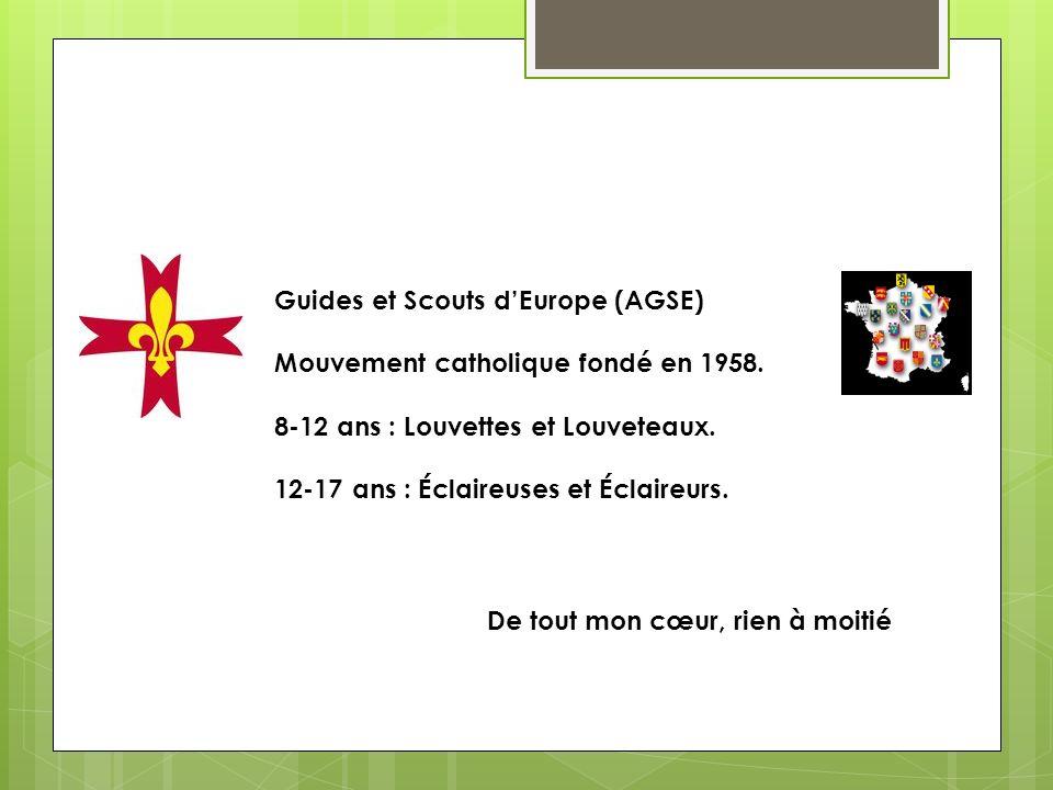 Guides et Scouts dEurope (AGSE) Mouvement catholique fondé en 1958. 8-12 ans : Louvettes et Louveteaux. 12-17 ans : Éclaireuses et Éclaireurs. De tout