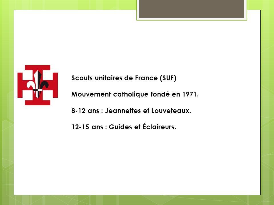 Scouts unitaires de France (SUF) Mouvement catholique fondé en 1971. 8-12 ans : Jeannettes et Louveteaux. 12-15 ans : Guides et Éclaireurs.