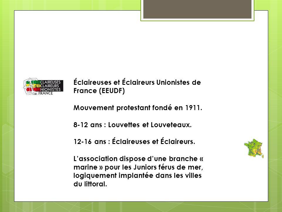 Éclaireuses et Éclaireurs Unionistes de France (EEUDF) Mouvement protestant fondé en 1911. 8-12 ans : Louvettes et Louveteaux. 12-16 ans : Éclaireuses