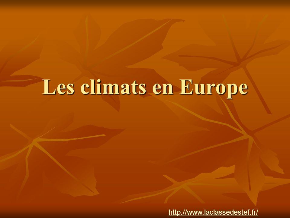 Les climats en Europe http://www.laclassedestef.fr/ http://www.laclassedestef.fr/ Auteur : Nathalie