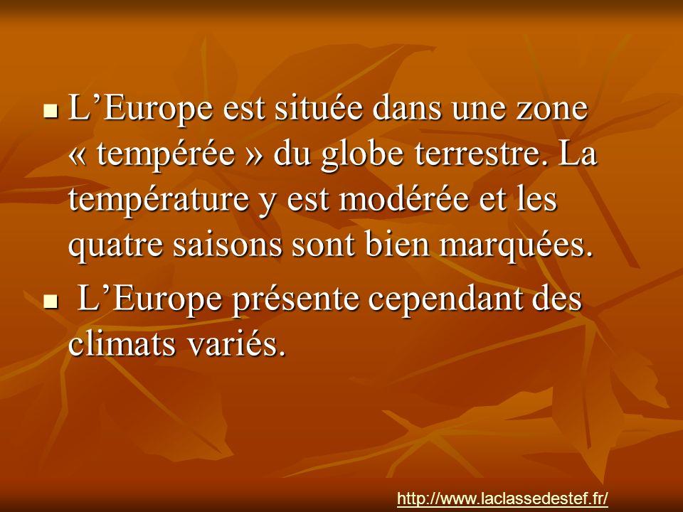 LEurope est située dans une zone « tempérée » du globe terrestre. La température y est modérée et les quatre saisons sont bien marquées. LEurope est s