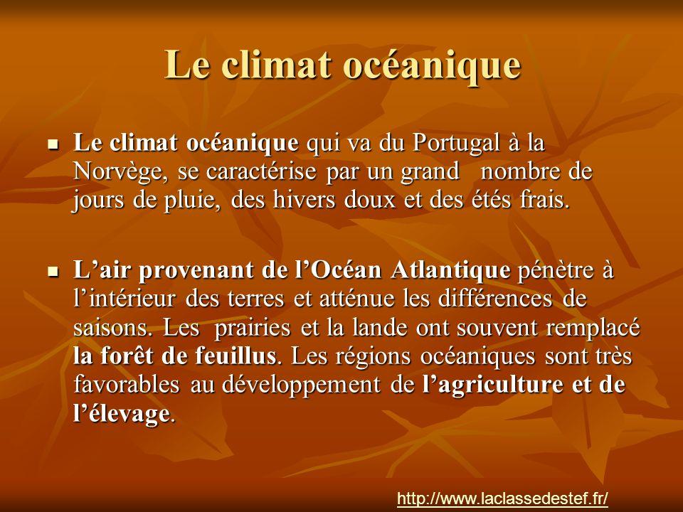 Le climat océanique Le climat océanique qui va du Portugal à la Norvège, se caractérise par un grand nombre de jours de pluie, des hivers doux et des étés frais.