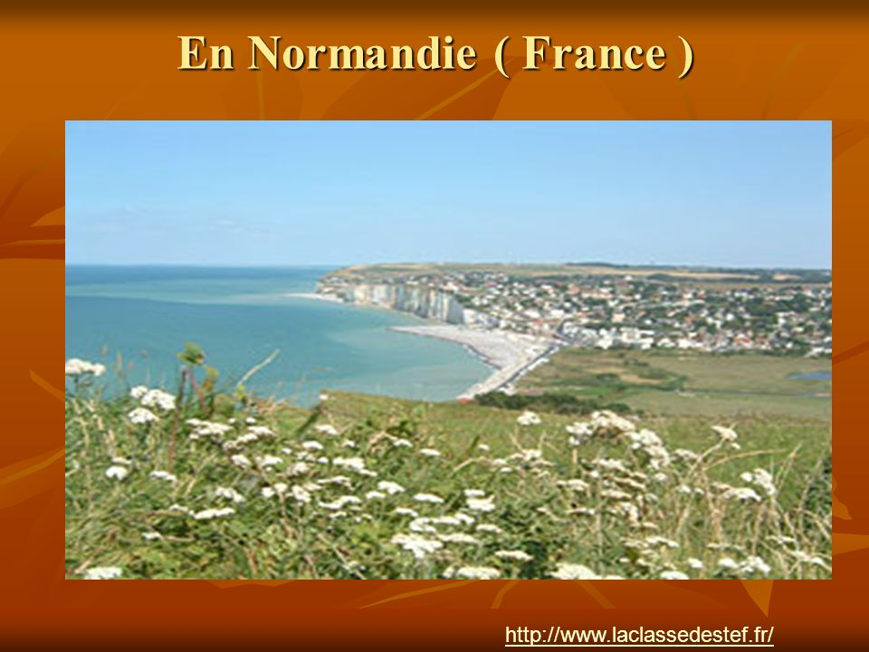En Normandie ( France ) http://www.laclassedestef.fr/ http://www.laclassedestef.fr/ Auteur : Nathalie