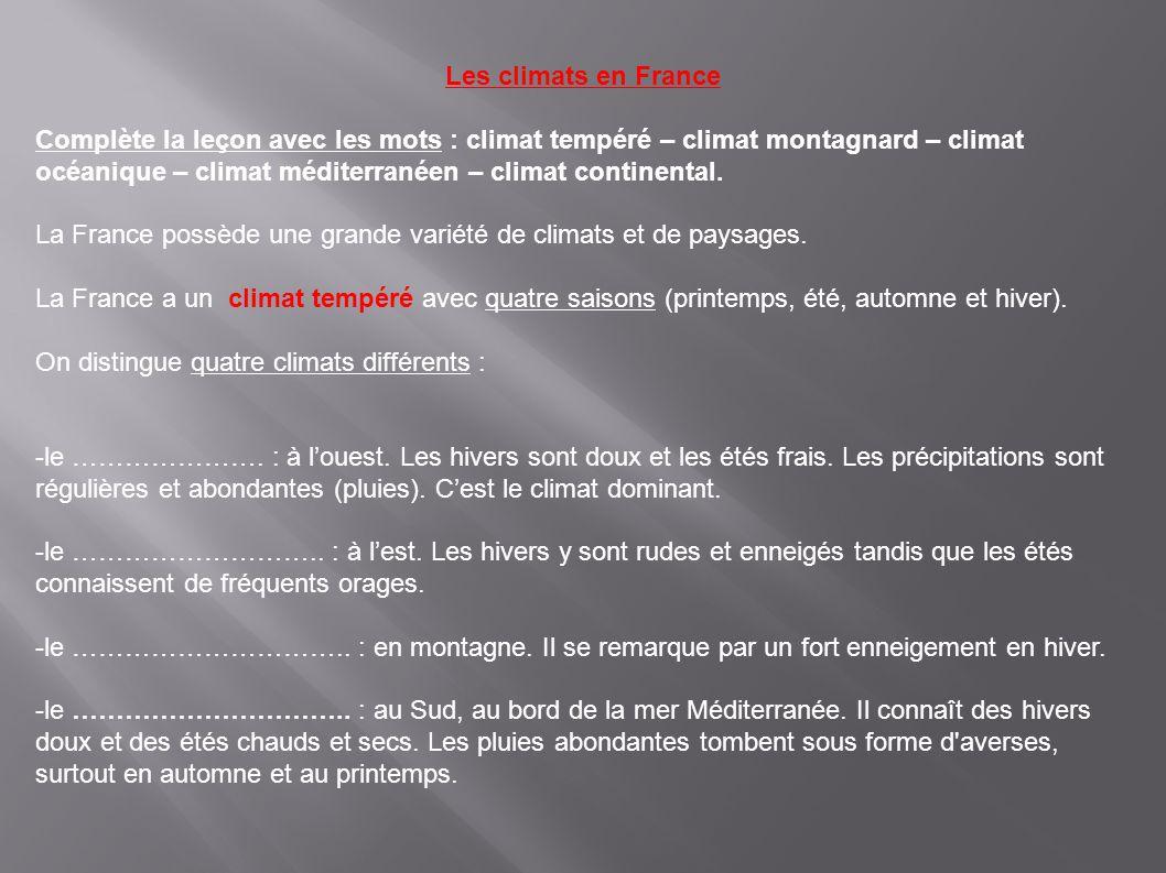 Les climats en France Complète la leçon avec les mots : climat tempéré – climat montagnard – climat océanique – climat méditerranéen – climat continen
