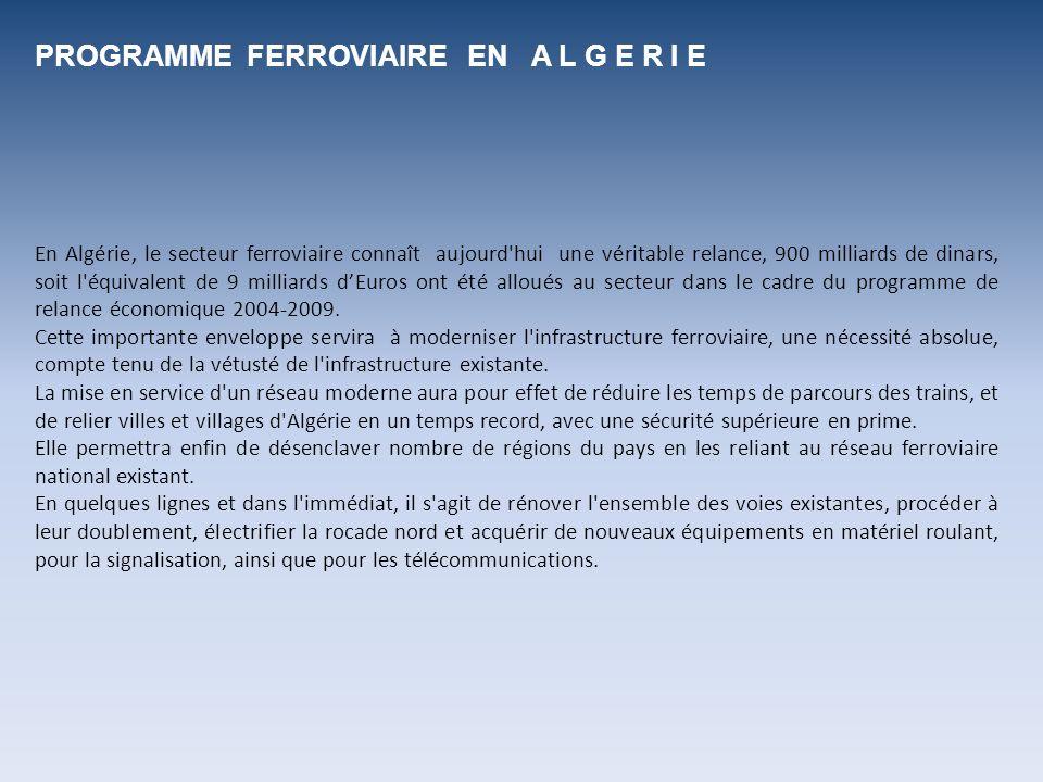 En Algérie, le secteur ferroviaire connaît aujourd'hui une véritable relance, 900 milliards de dinars, soit l'équivalent de 9 milliards dEuros ont été