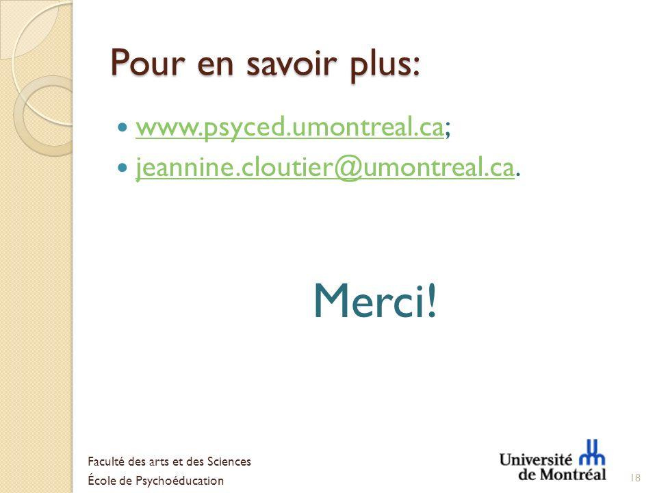Pour en savoir plus: www.psyced.umontreal.ca; www.psyced.umontreal.ca jeannine.cloutier@umontreal.ca. jeannine.cloutier@umontreal.ca Merci! 18 Faculté