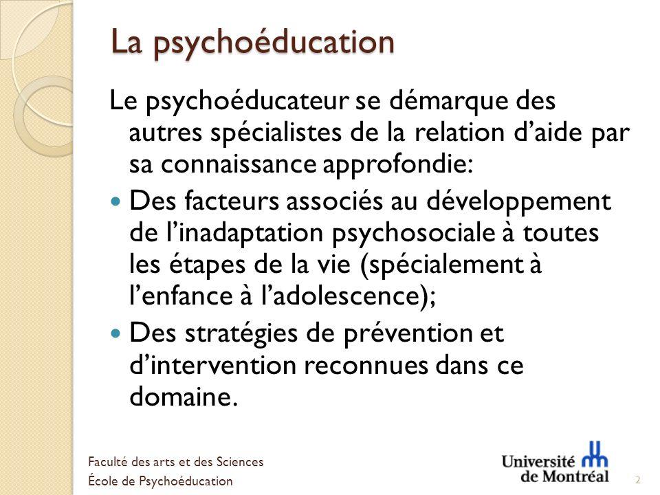 La psychoéducation Le psychoéducateur se démarque des autres spécialistes de la relation daide par sa connaissance approfondie: Des facteurs associés