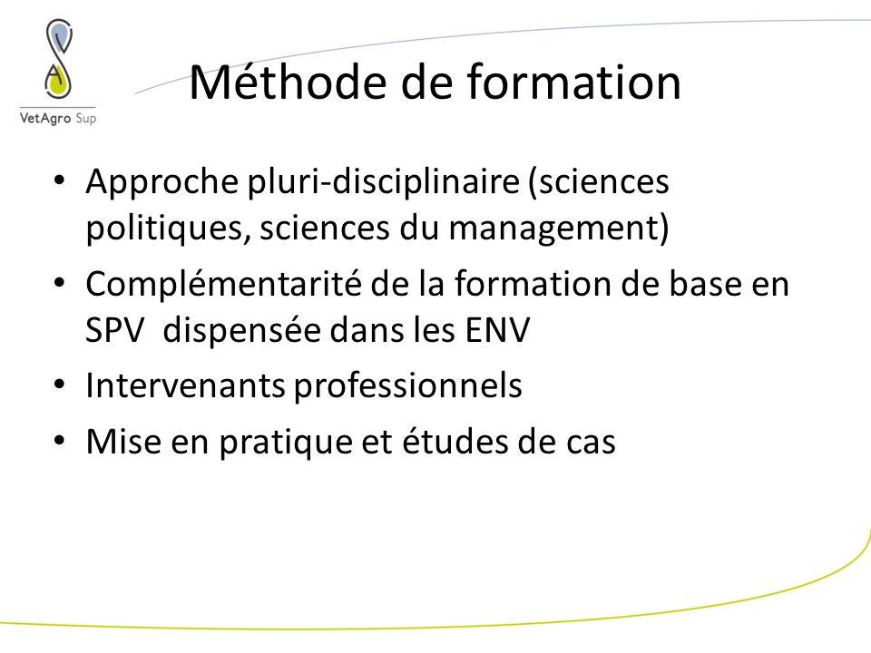 Méthode de formation Approche pluri-disciplinaire (sciences politiques, sciences du management) Complémentarité de la formation de base en SPV dispensée dans les ENV Intervenants professionnels Mise en pratique et études de cas
