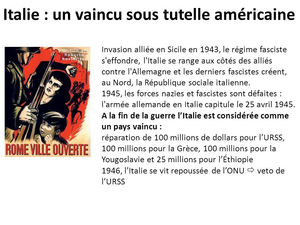 Italie : un vaincu sous tutelle américaine Invasion alliée en Sicile en 1943, le régime fasciste s'effondre, l'Italie se range aux côtés des alliés co