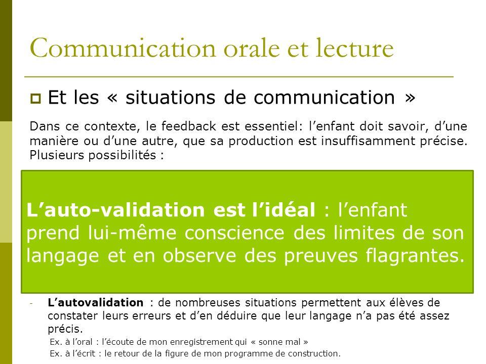 Communication orale et lecture Et les « situations de communication » Dans ce contexte, le feedback est essentiel: lenfant doit savoir, dune manière o
