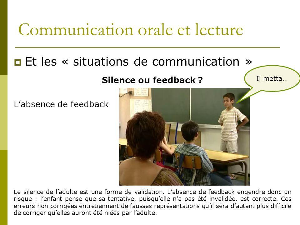 Communication orale et lecture Et les « situations de communication » Silence ou feedback ? Labsence de feedback Le silence de ladulte est une forme d