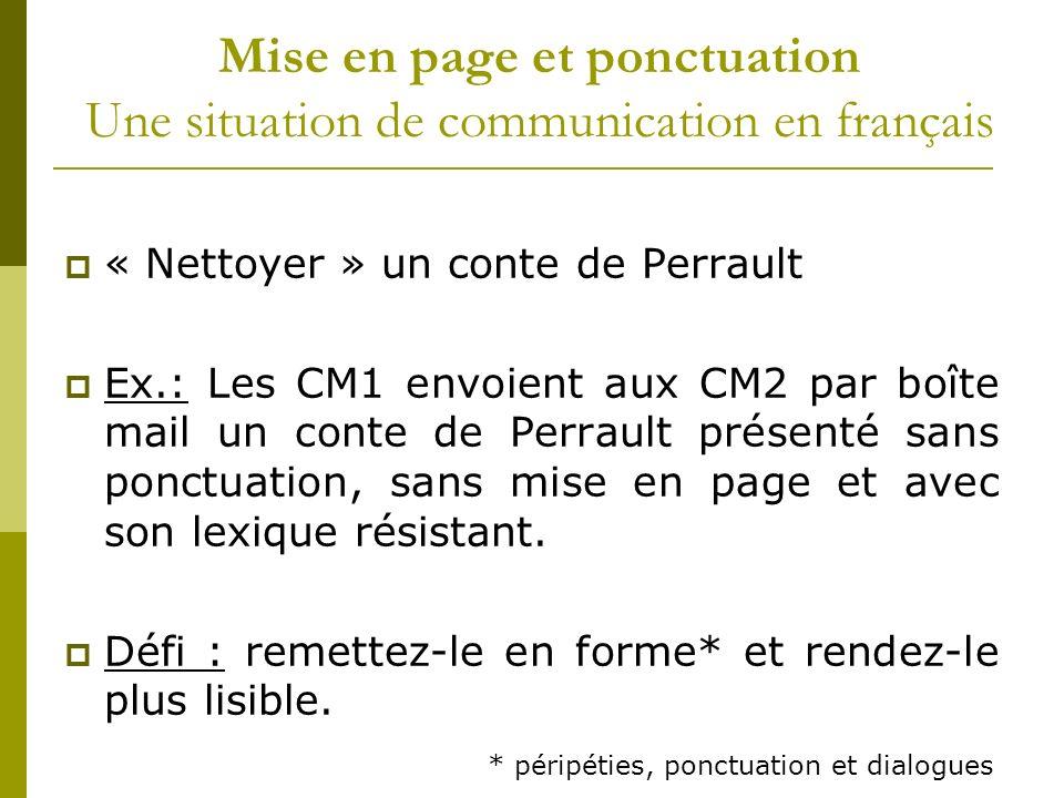 Mise en page et ponctuation Une situation de communication en français « Nettoyer » un conte de Perrault Ex.: Les CM1 envoient aux CM2 par boîte mail