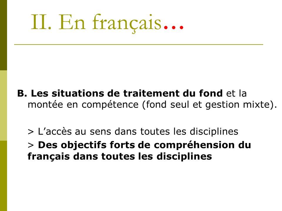 II. En français… B. Les situations de traitement du fond et la montée en compétence (fond seul et gestion mixte). > Laccès au sens dans toutes les dis