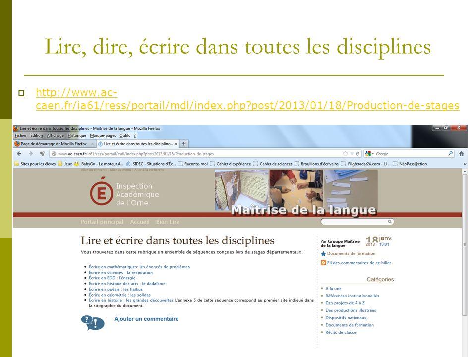 Lire, dire, écrire dans toutes les disciplines http://www.ac- caen.fr/ia61/ress/portail/mdl/index.php?post/2013/01/18/Production-de-stages http://www.