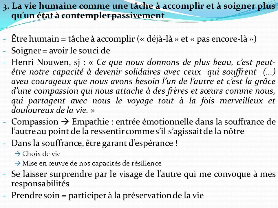 3. La vie humaine comme une tâche à accomplir et à soigner plus quun état à contempler passivement - Être humain = tâche à accomplir (« déjà-là » et «