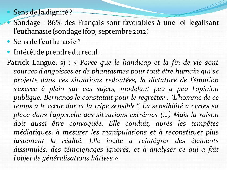 Sens de la dignité ? Sondage : 86% des Français sont favorables à une loi légalisant leuthanasie (sondage Ifop, septembre 2012) Sens de leuthanasie ?