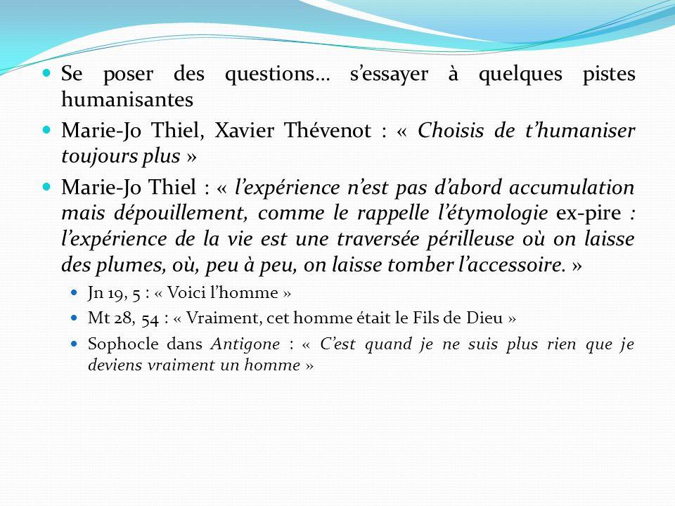 Se poser des questions… sessayer à quelques pistes humanisantes Marie-Jo Thiel, Xavier Thévenot : « Choisis de thumaniser toujours plus » Marie-Jo Thi