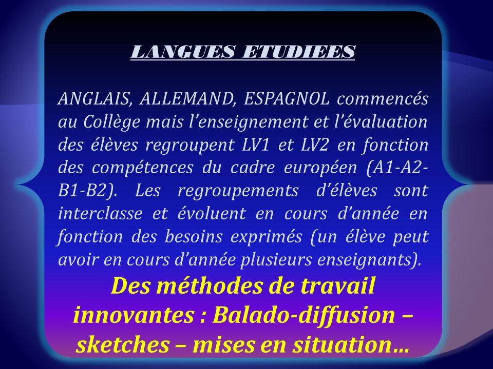 LANGUES ETUDIEES ANGLAIS, ALLEMAND, ESPAGNOL commencés au Collège mais lenseignement et lévaluation des élèves regroupent LV1 et LV2 en fonction des compétences du cadre européen (A1-A2- B1-B2).