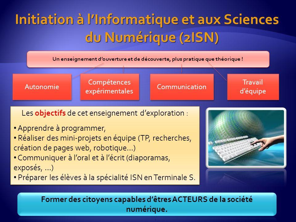 Initiation à lInformatique et aux Sciences du Numérique (2ISN) Un enseignement douverture et de découverte, plus pratique que théorique ! Les objectif