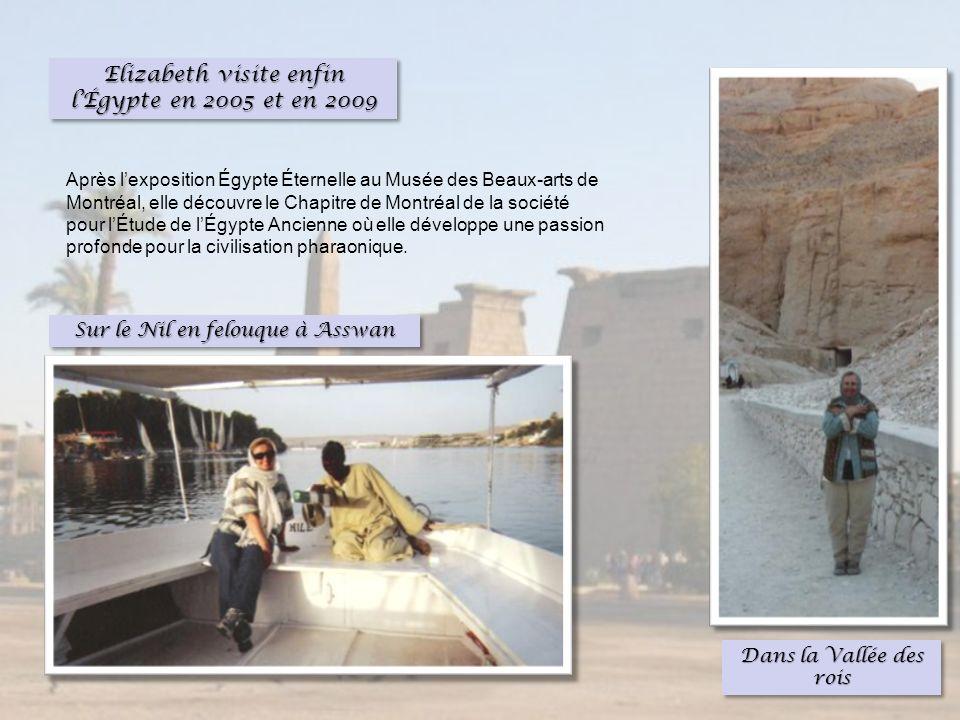 Elizabeth visite enfin lÉgypte en 2005 et en 2009 Sur le Nil en felouque à Asswan Dans la Vallée des rois Après lexposition Égypte Éternelle au Musée