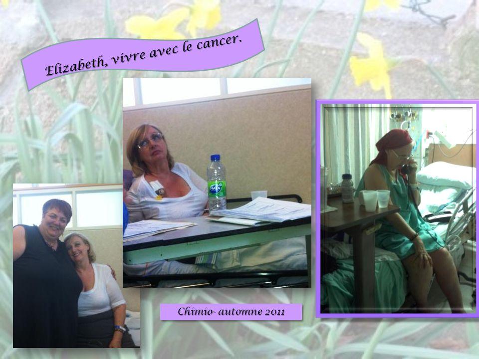 Chimio- automne 2011 Elizabeth, vivre avec le cancer.