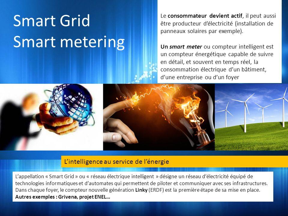 Smart Grid Smart metering Lappellation « Smart Grid » ou « réseau électrique intelligent » désigne un réseau délectricité équipé de technologies informatiques et dautomates qui permettent de piloter et communiquer avec ses infrastructures.