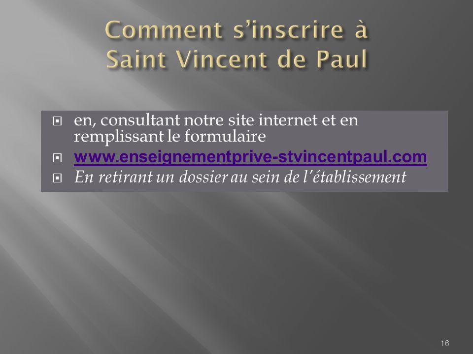 en, consultant notre site internet et en remplissant le formulaire www.enseignementprive-stvincentpaul.com En retirant un dossier au sein de létablissement 16