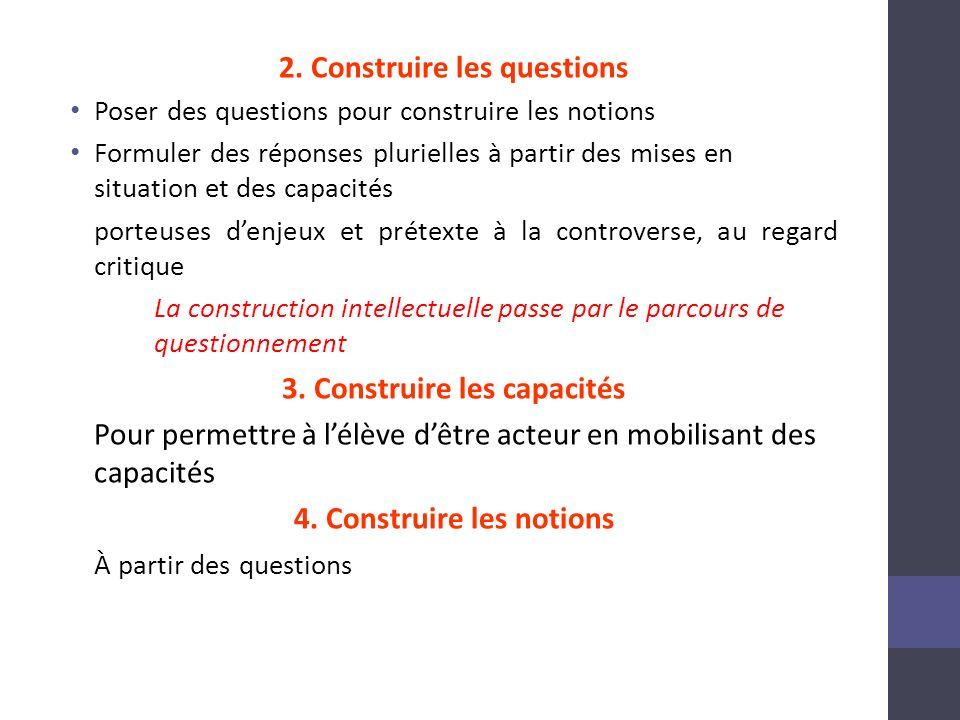 2. Construire les questions Poser des questions pour construire les notions Formuler des réponses plurielles à partir des mises en situation et des ca