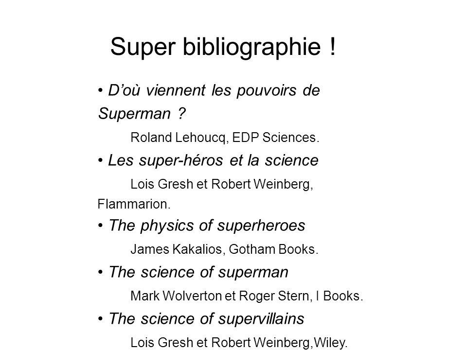 Super bibliographie ! Doù viennent les pouvoirs de Superman ? Roland Lehoucq, EDP Sciences. Les super-héros et la science Lois Gresh et Robert Weinber
