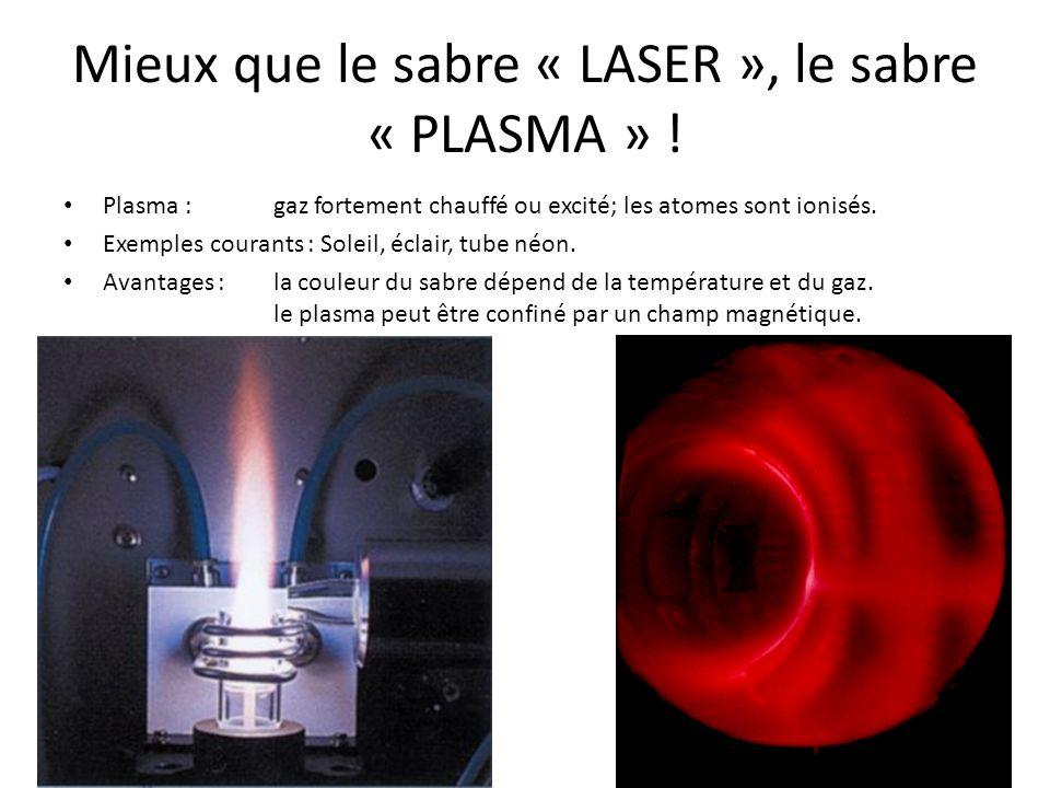 Mieux que le sabre « LASER », le sabre « PLASMA » ! Plasma : gaz fortement chauffé ou excité; les atomes sont ionisés. Exemples courants : Soleil, écl