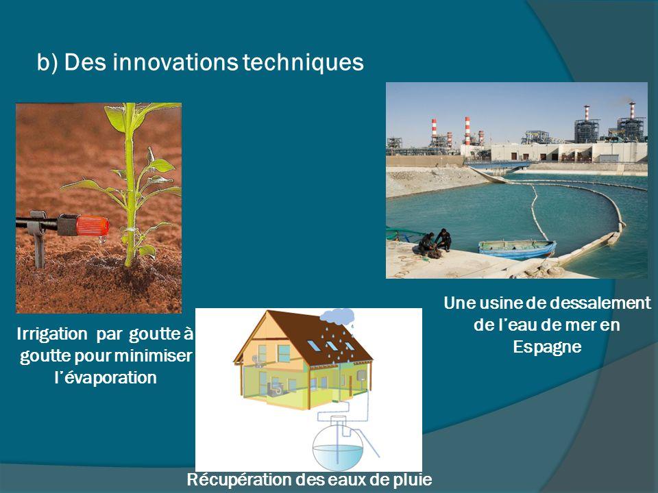 b) Des innovations techniques Récupération des eaux de pluie Irrigation par goutte à goutte pour minimiser lévaporation Une usine de dessalement de le
