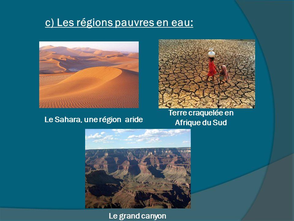 c) Les régions pauvres en eau: Le Sahara, une région aride Terre craquelée en Afrique du Sud Le grand canyon