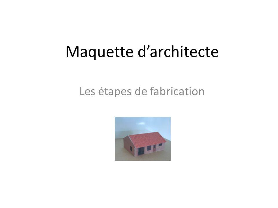 Maquette darchitecte Les étapes de fabrication