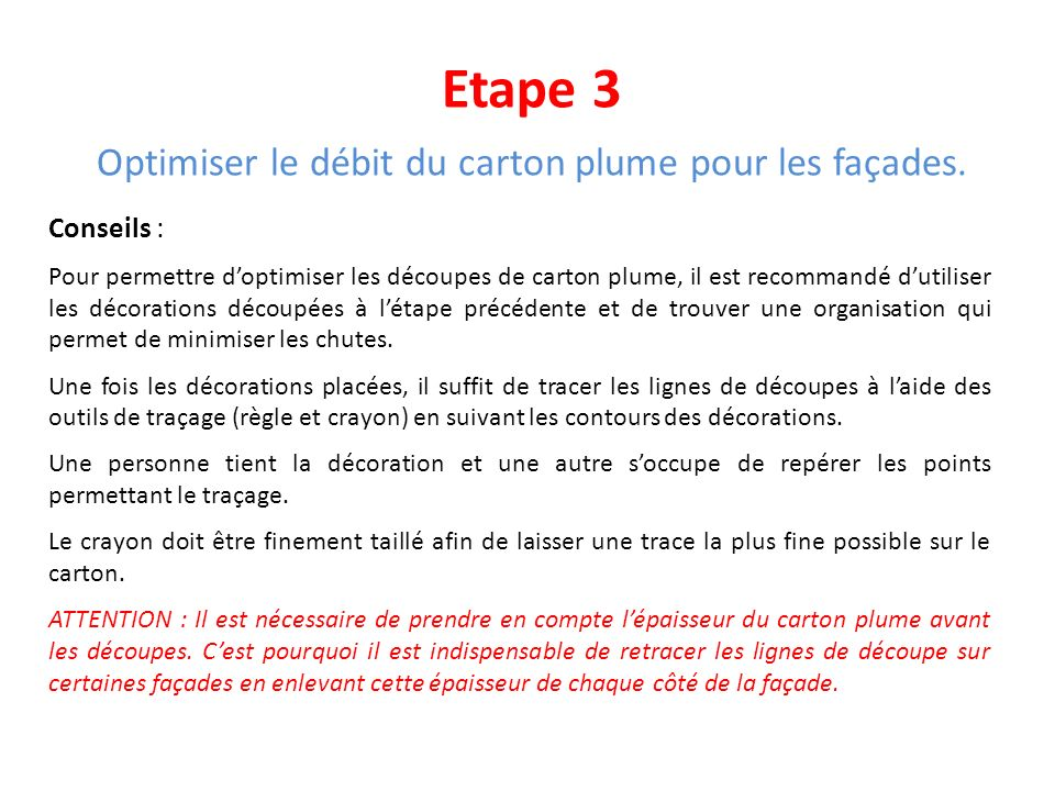 Etape 3 Optimiser le débit du carton plume pour les façades. Conseils : Pour permettre doptimiser les découpes de carton plume, il est recommandé duti