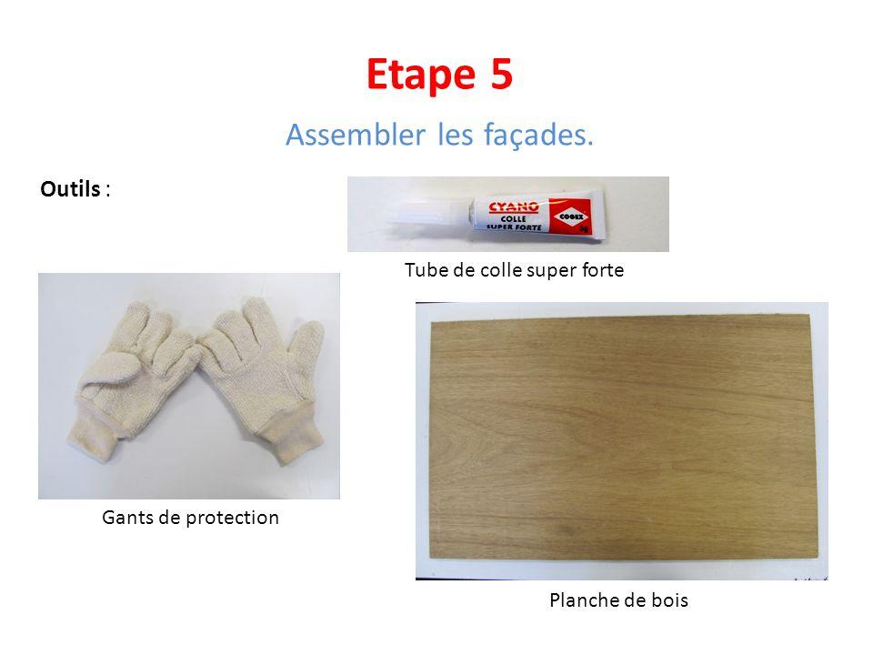 Etape 5 Assembler les façades. Outils : Tube de colle super forte Gants de protection Planche de bois